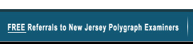 Free Referrals to New Jersey Polygraph Examiners